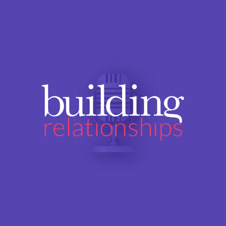 Building Relationships Podcast