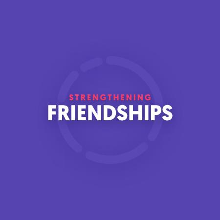 Strengthening Friendships