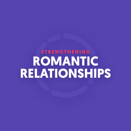 Strengthening Romantic Relationships