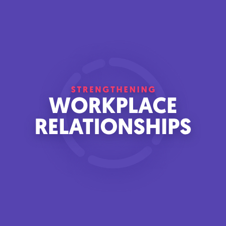 Strengthening Workplace Relationships